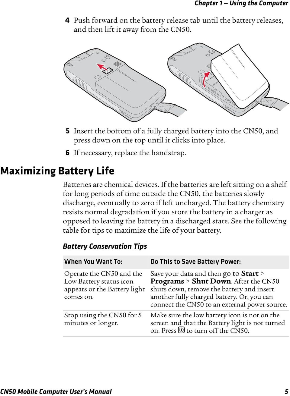 Batteries are chemical devices. If the batteries are left sitting on a shelf for long periods of time outside the CN50, the batteries slowly discharge, eventually to zero if left uncharged.