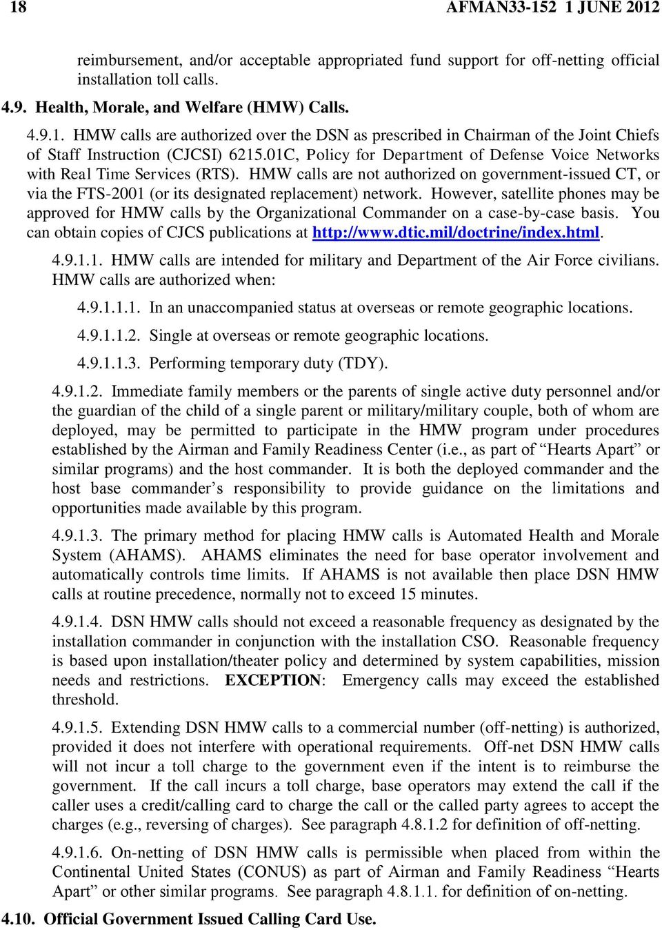 However, satellite phones may be approved for HMW calls by the Organizational Commander on a case-by-case basis. You can obtain copies of CJCS publications at http://www.dtic.mil/doctrine/index.html.