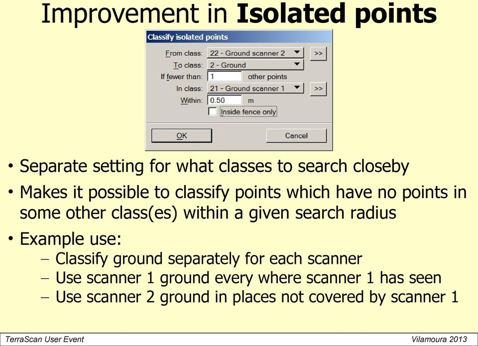 given search radius Example use: ify ground separately for each scanner Use scanner 1