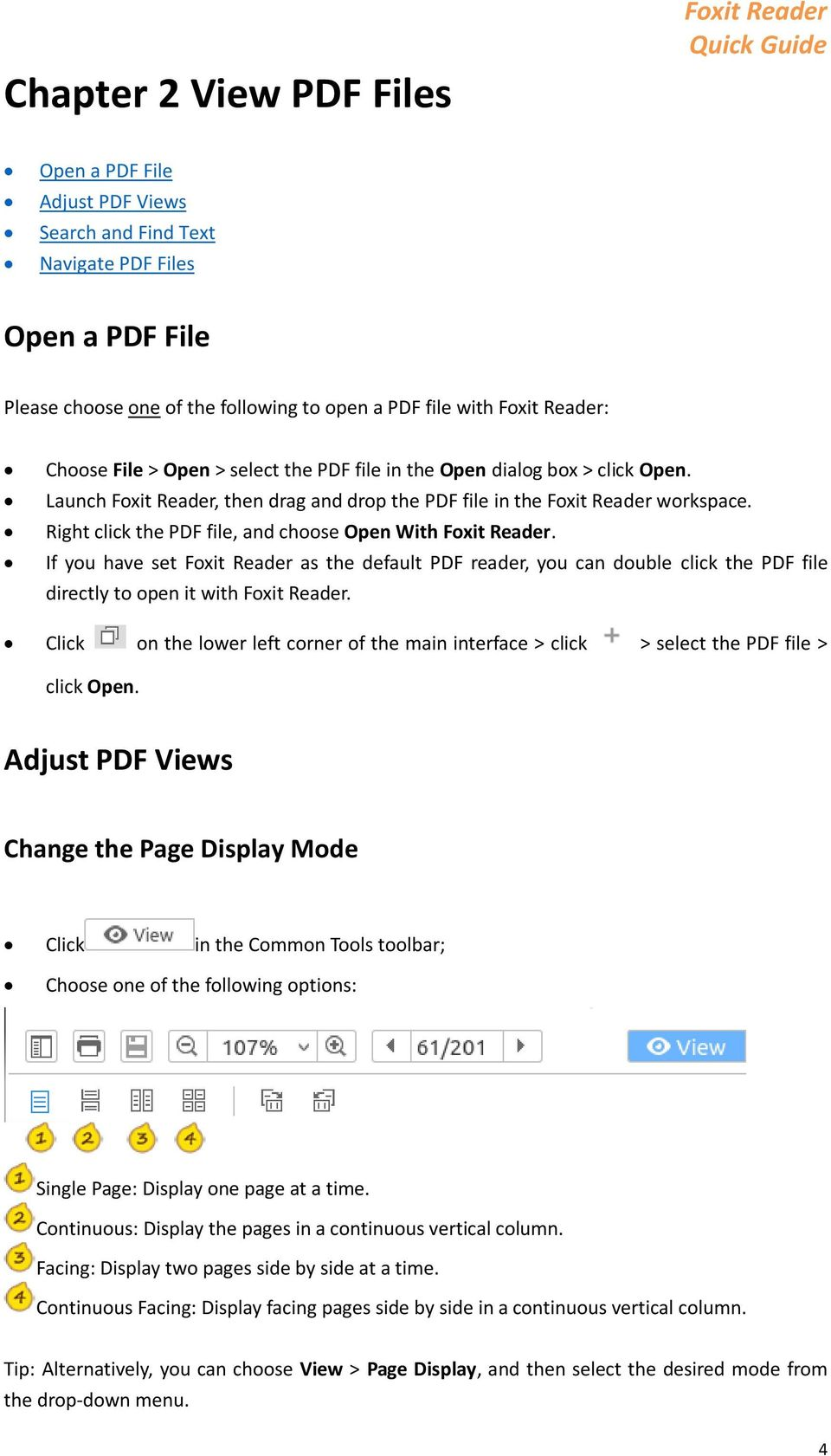 Right click the PDF file, and choose Open With Foxit Reader. If you have set Foxit Reader as the default PDF reader, you can double click the PDF file directly to open it with Foxit Reader.