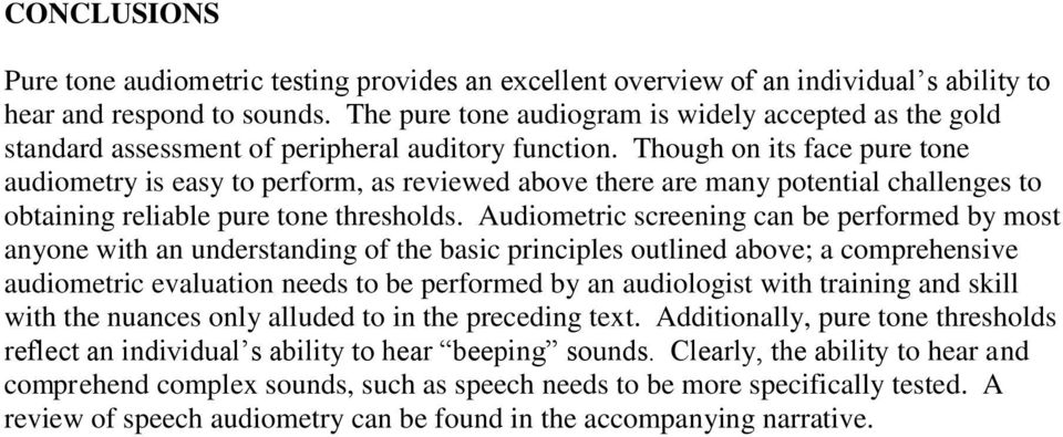Though on its face pure tone audiometry is easy to perform, as reviewed above there are many potential challenges to obtaining reliable pure tone thresholds.