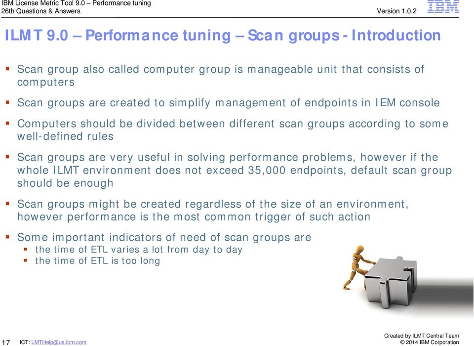 endpoints in IEM console Computers should be divided between different scan groups according to some well-defined rules Scan groups are very useful in solving performance problems,