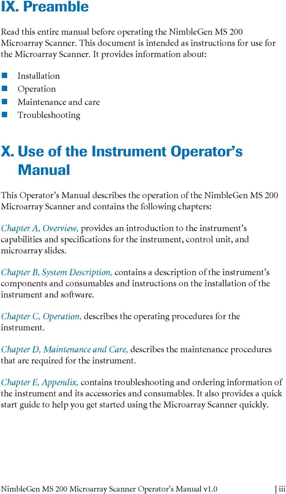 Use of the Instrument Operator s Manual This Operator s Manual describes the operation of the NimbleGen MS 200 Microarray Scanner and contains the following chapters: Chapter A, Overview, provides an
