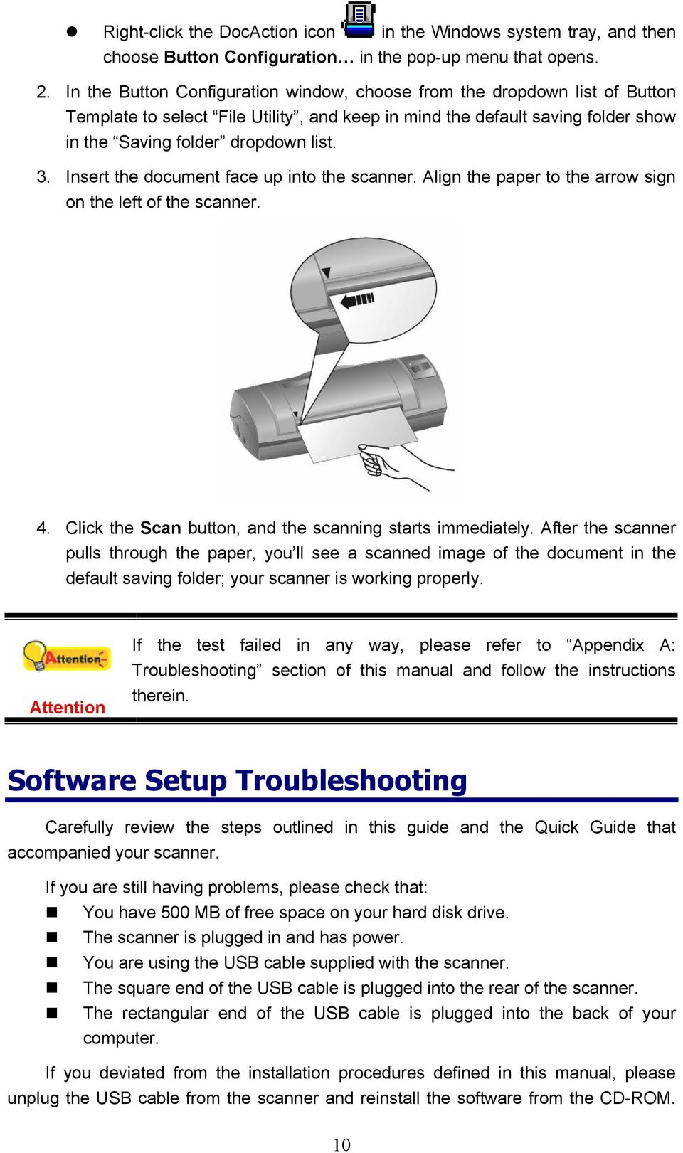 Insert the document face up into the scanner. Align the paper to the arrow sign on the left of the scanner. 4. Click the Scan button, and the scanning starts immediately.