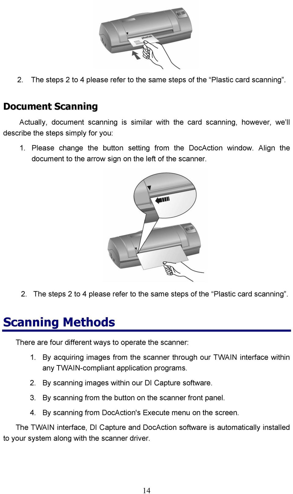 Align the document to the arrow sign on the left of the scanner.  Scanning Methods There are four different ways to operate the scanner: 1.