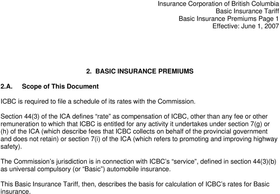 the ICA (which describe fees that ICBC collects on behalf of the provincial government and does not retain) or section 7(i) of the ICA (which refers to promoting and improving highway safety).