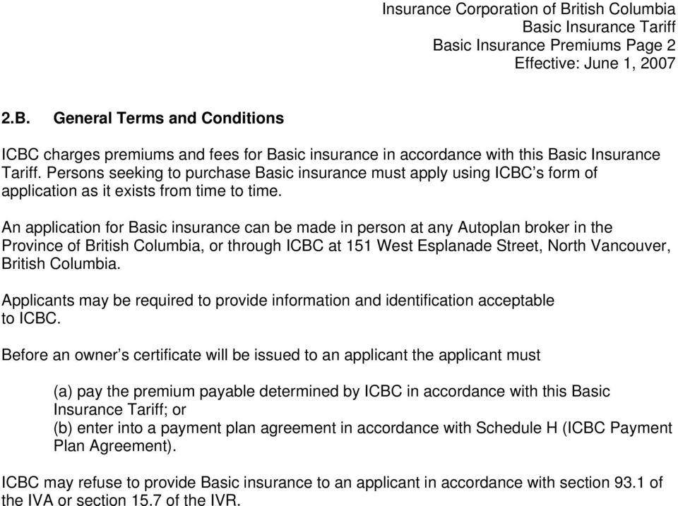 An application for Basic insurance can be made in person at any Autoplan broker in the Province of British Columbia, or through ICBC at 151 West Esplanade Street, North Vancouver, British Columbia.