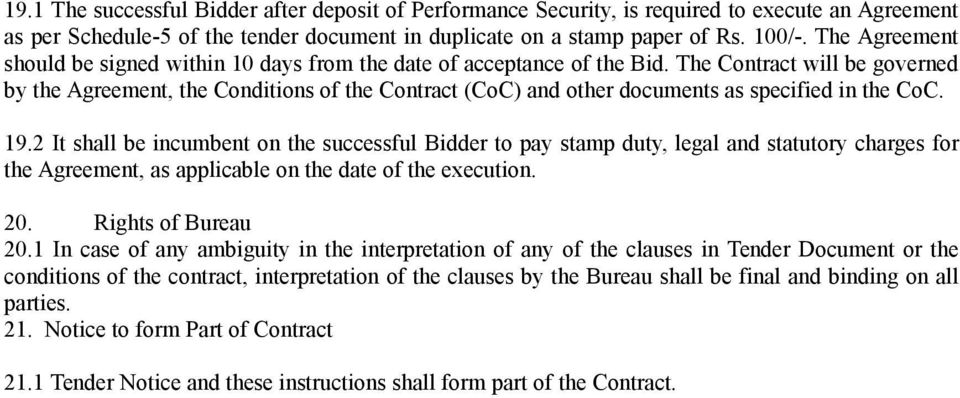 The Contract will be governed by the Agreement, the Conditions of the Contract (CoC) and other documents as specified in the CoC. 19.