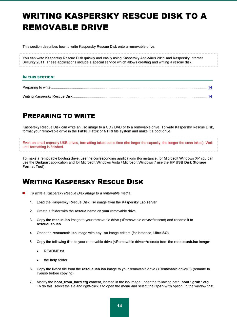 These applications include a special service which allows creating and writing a rescue disk. IN THIS SECTION: Preparing to write... 14 Writing Kaspersky Rescue Disk.