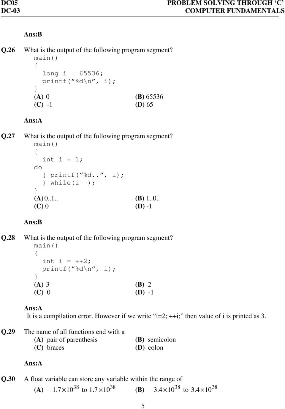 28 What is the output of the following program segment? main() int i = ++2; printf( %d\n, i); (A) 3 (B) 2 (C) 0 (D) -1 Ans:A It is a compilation error.