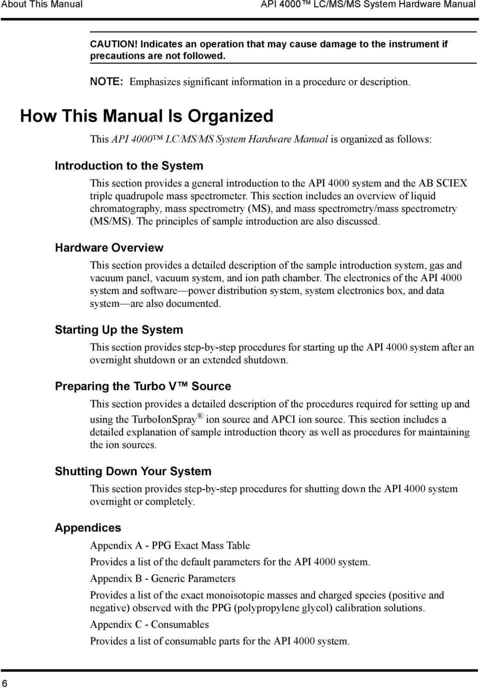 How This Manual Is Organized This API 4000 LC/MS/MS System Hardware Manual is organized as follows: Introduction to the System This section provides a general introduction to the API 4000 system and