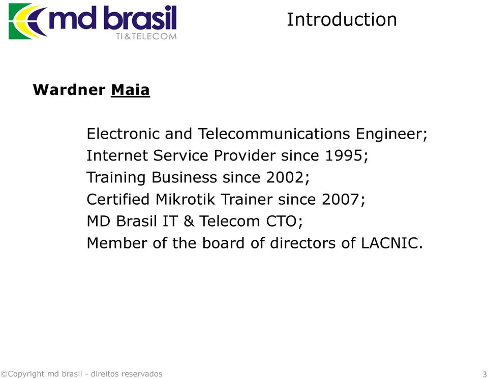 Business since 2002; Certified Mikrotik Trainer since 2007; MD