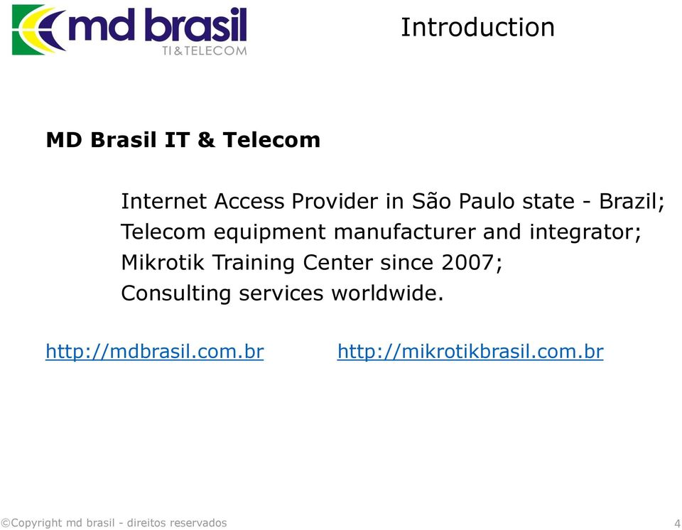 integrator; Mikrotik Training Center since 2007; Consulting