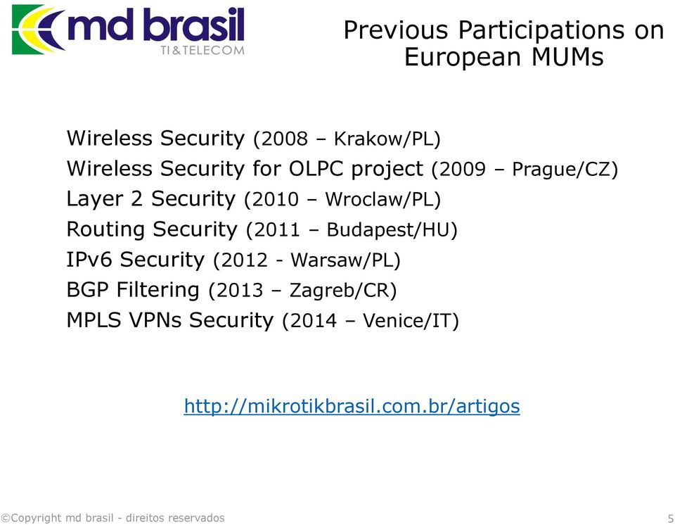 Routing Security (2011 Budapest/HU) IPv6 Security (2012 - Warsaw/PL) BGP Filtering