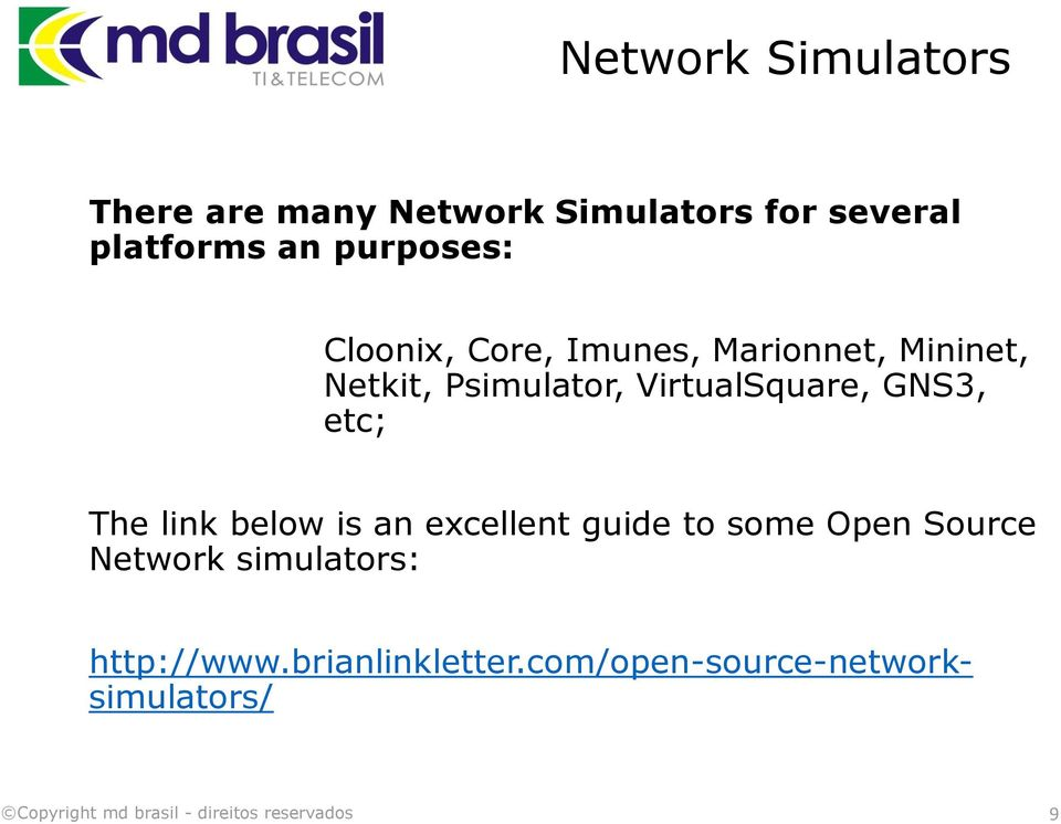 VirtualSquare, GNS3, etc; The link below is an excellent guide to some Open