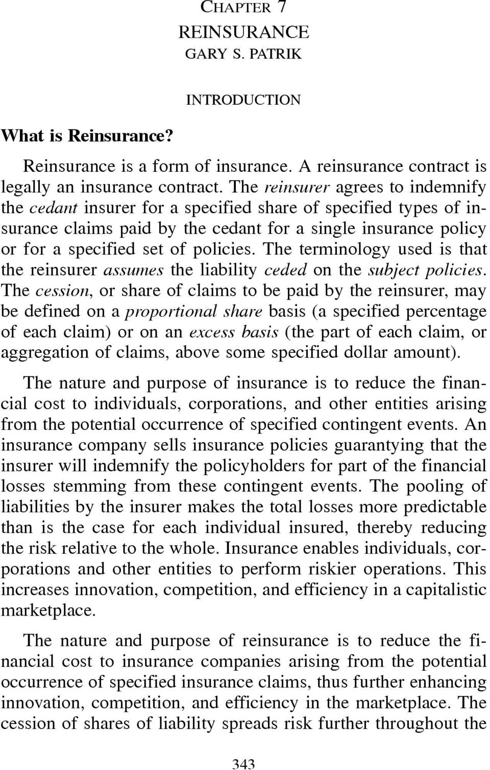 The terminology used is that the reinsurer assumes the liability ceded on the subject policies.