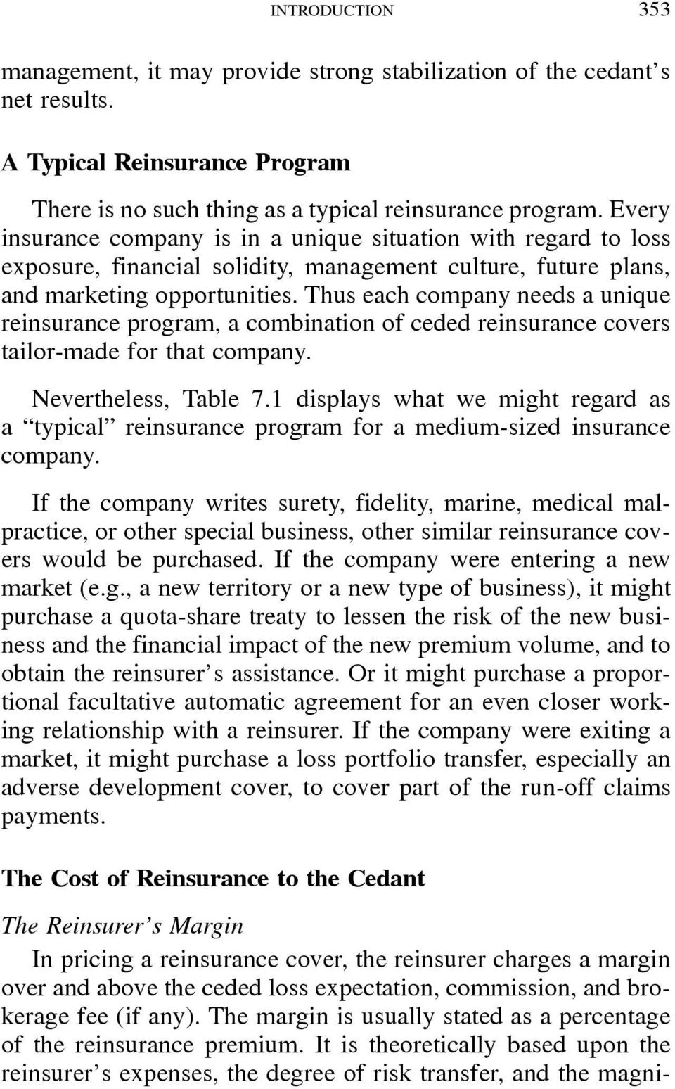 Thus each company needs a unique reinsurance program, a combination of ceded reinsurance covers tailor-made for that company. Nevertheless, Table 7.