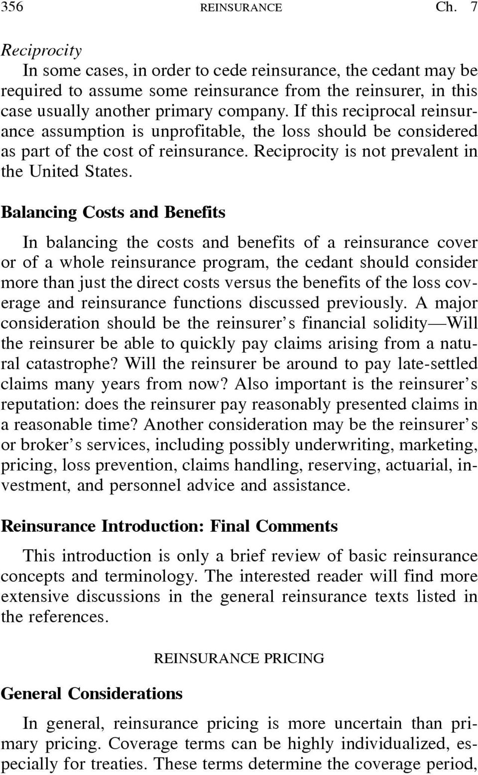 Balancing Costs and Benefits In balancing the costs and benefits of a reinsurance cover or of a whole reinsurance program, the cedant should consider more than just the direct costs versus the