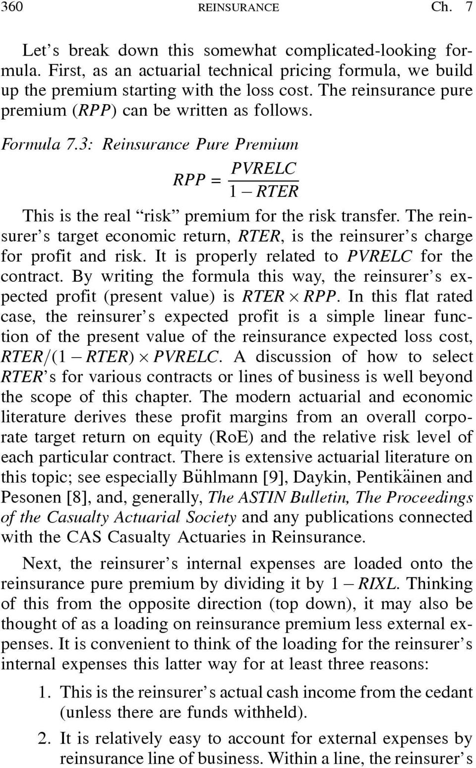 The reinsurer s target economic return, RTER, is the reinsurer s charge for profit and risk. It is properly related to PVRELC for the contract.