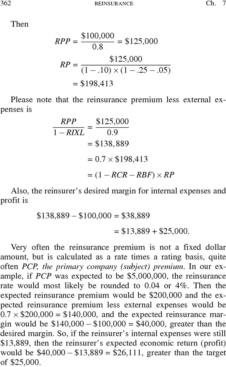 $100,000 = $38,889 = $13,889 + $25,000: Very often the reinsurance premium is not a fixed dollar amount, but is calculated as a rate times a rating basis, quite often PCP, the primary company