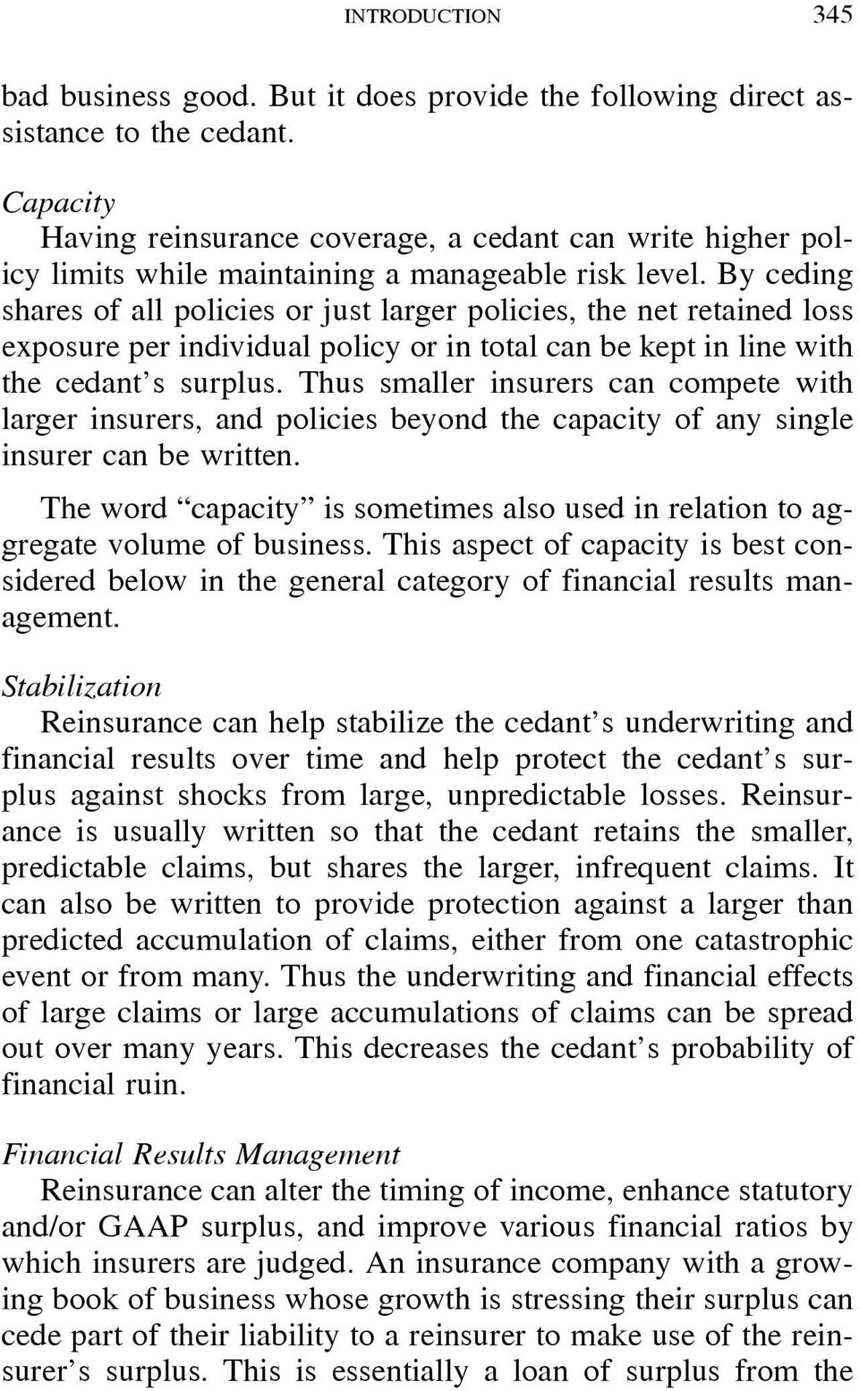 By ceding shares of all policies or just larger policies, the net retained loss exposure per individual policy or in total can be kept in line with the cedant s surplus.