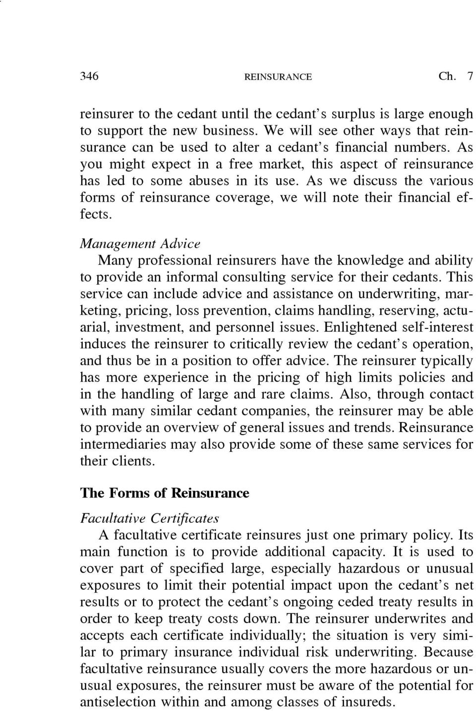 As we discuss the various forms of reinsurance coverage, we will note their financial effects.