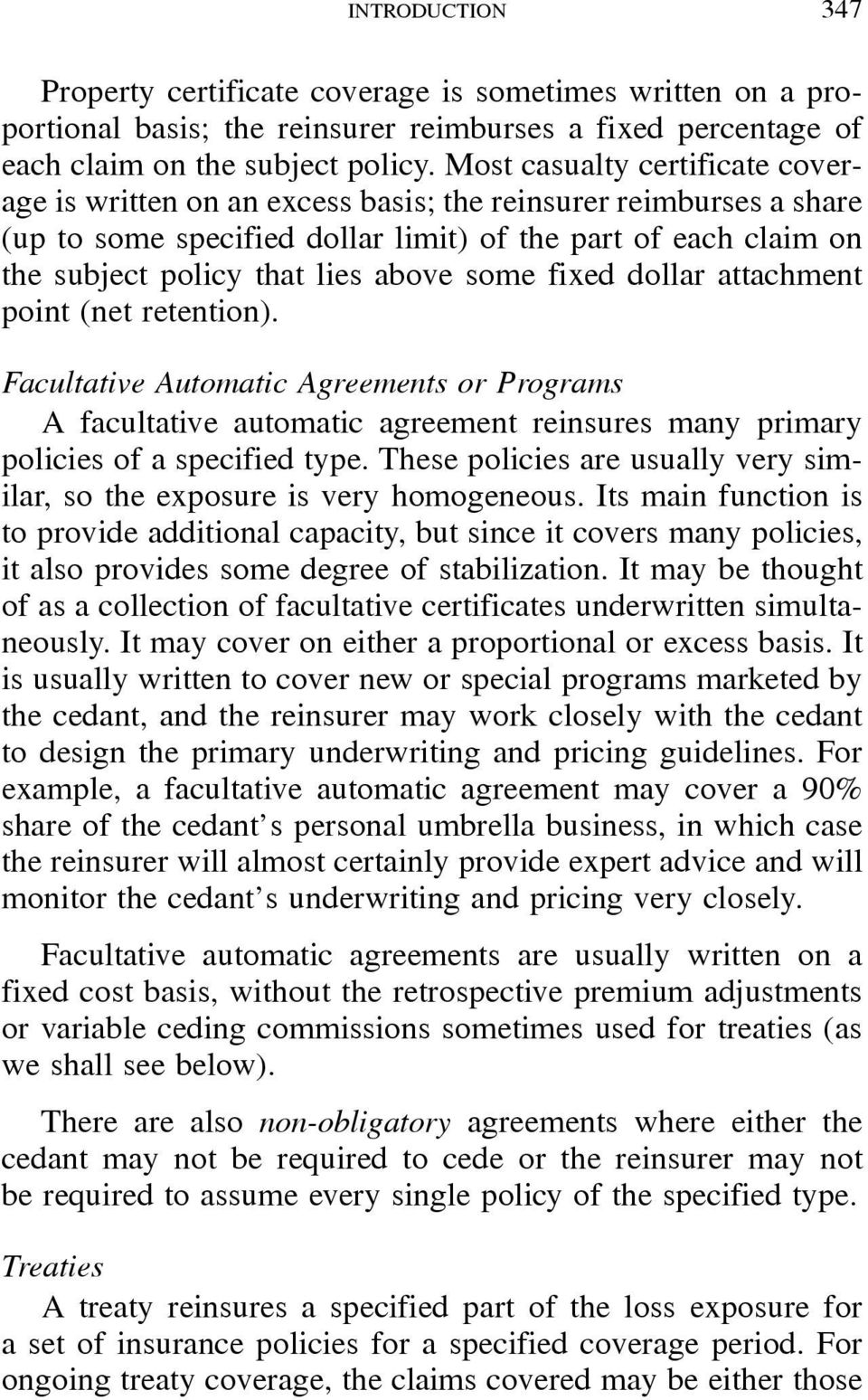 some fixed dollar attachment point(netretention). Facultative Automatic Agreements or Programs A facultative automatic agreement reinsures many primary policies of a specified type.