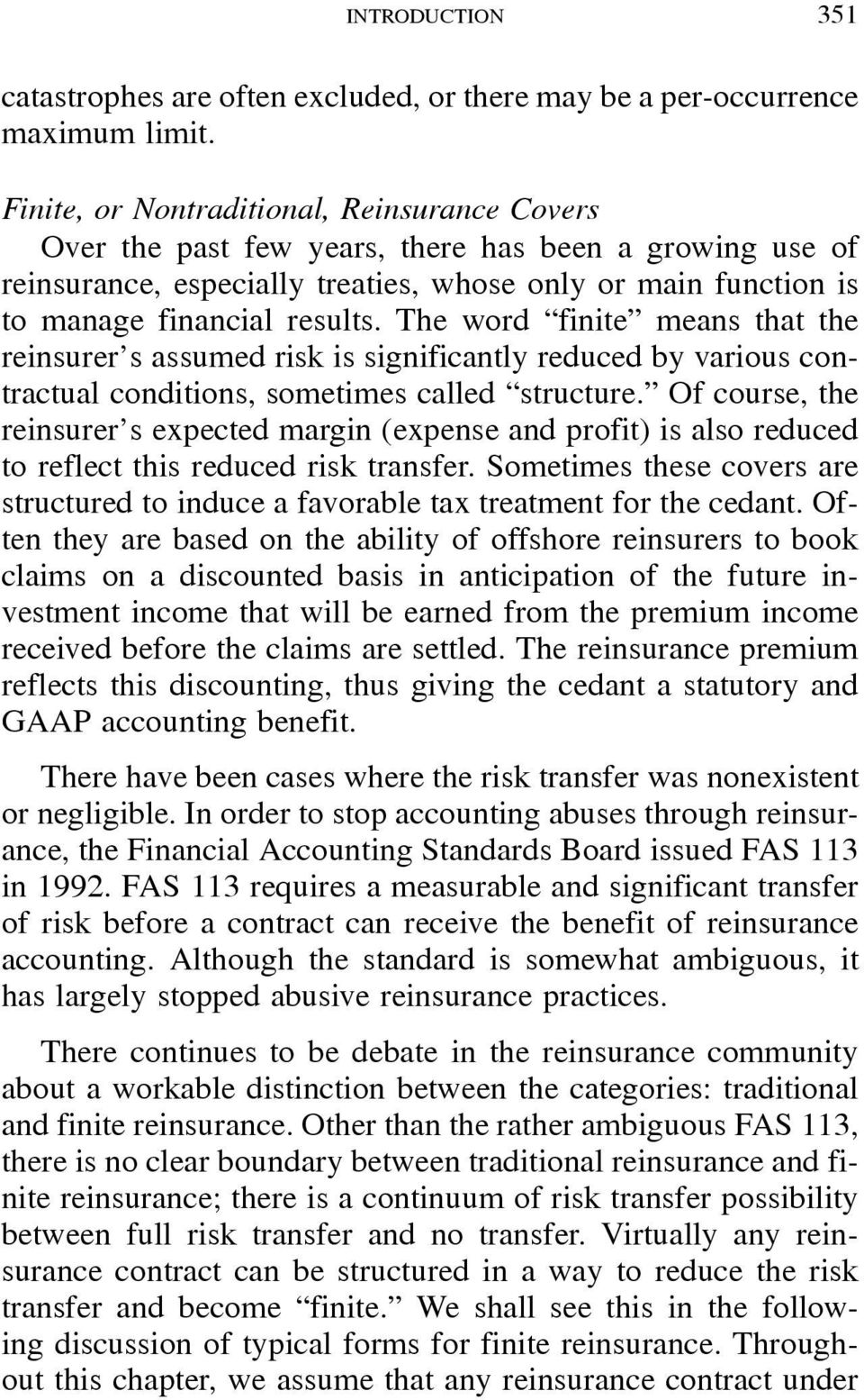 The word finite means that the reinsurer s assumed risk is significantly reduced by various contractual conditions, sometimes called structure.