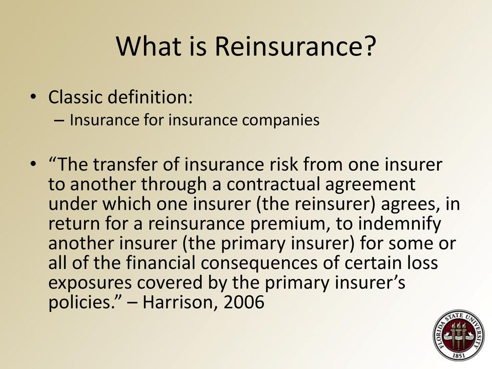another through a contractual agreement under which one insurer (the reinsurer) agrees, in return for a