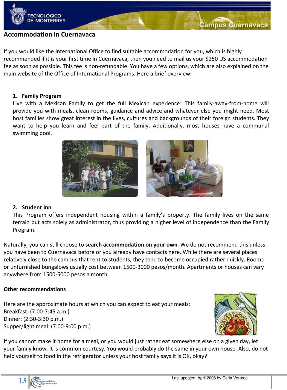 Here a brief overview: 1. Family Program Live with a Mexican Family to get the full Mexican experience!