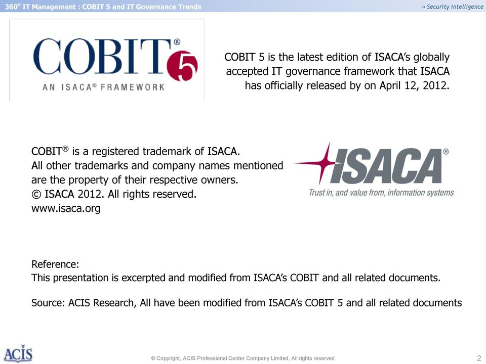 All rights reserved. www.isaca.org Reference: This presentation is excerpted and modified from ISACA s COBIT and all related documents.