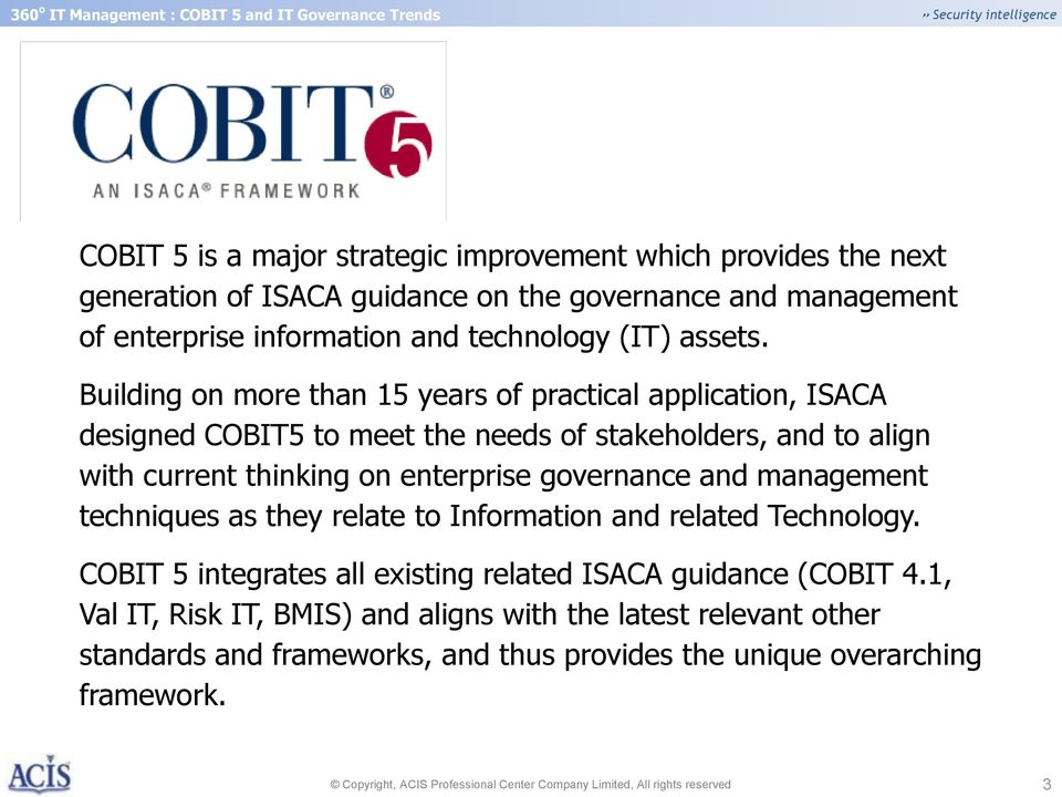 management techniques as they relate to Information and related Technology. COBIT 5 integrates all existing related ISACA guidance (COBIT 4.
