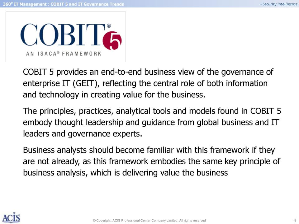 The principles, practices, analytical tools and models found in COBIT 5 embody thought leadership and guidance from global business and IT leaders and