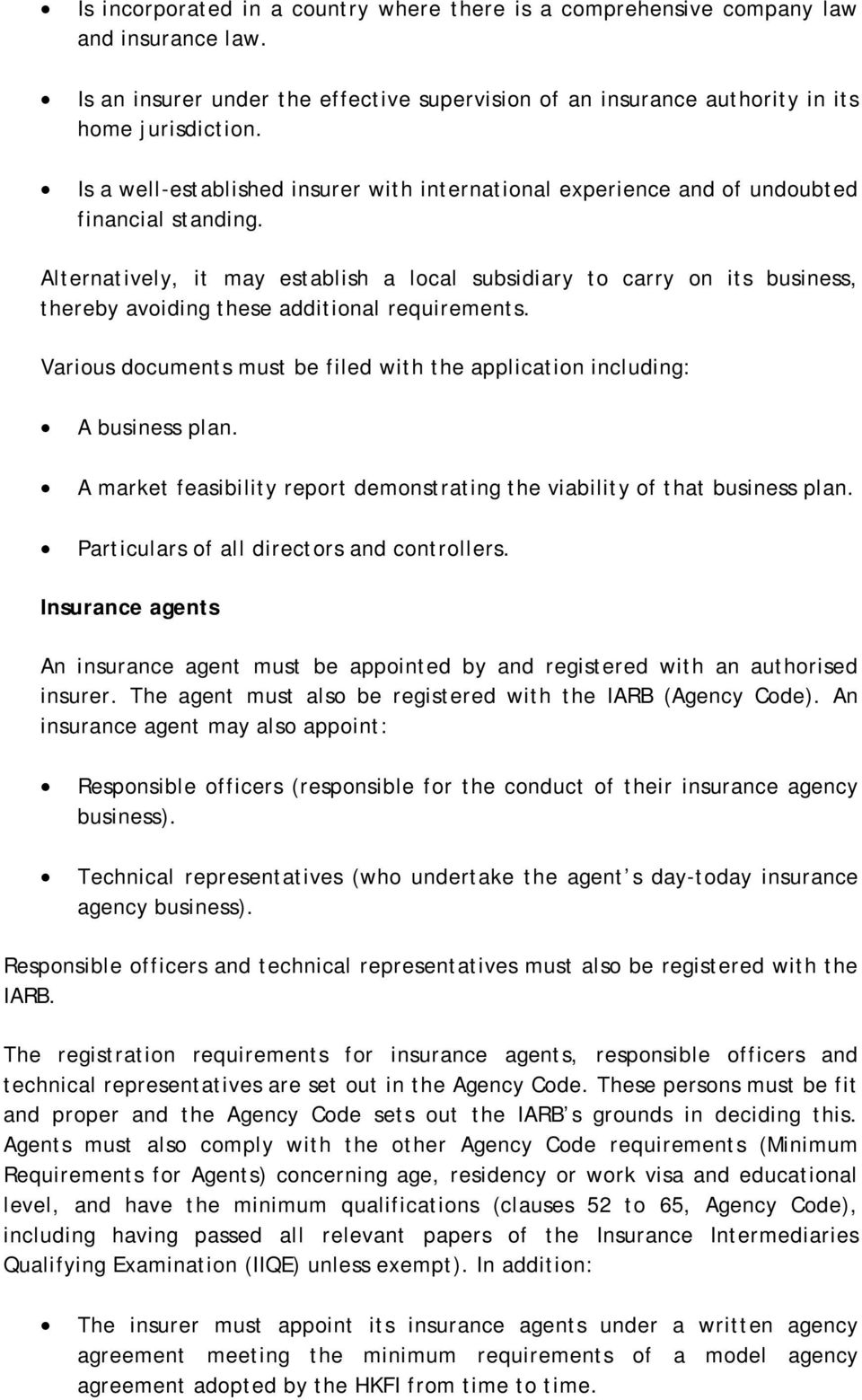 Alternatively, it may establish a lcal subsidiary t carry n its business, thereby aviding these additinal requirements. Varius dcuments must be filed with the applicatin including: A business plan.