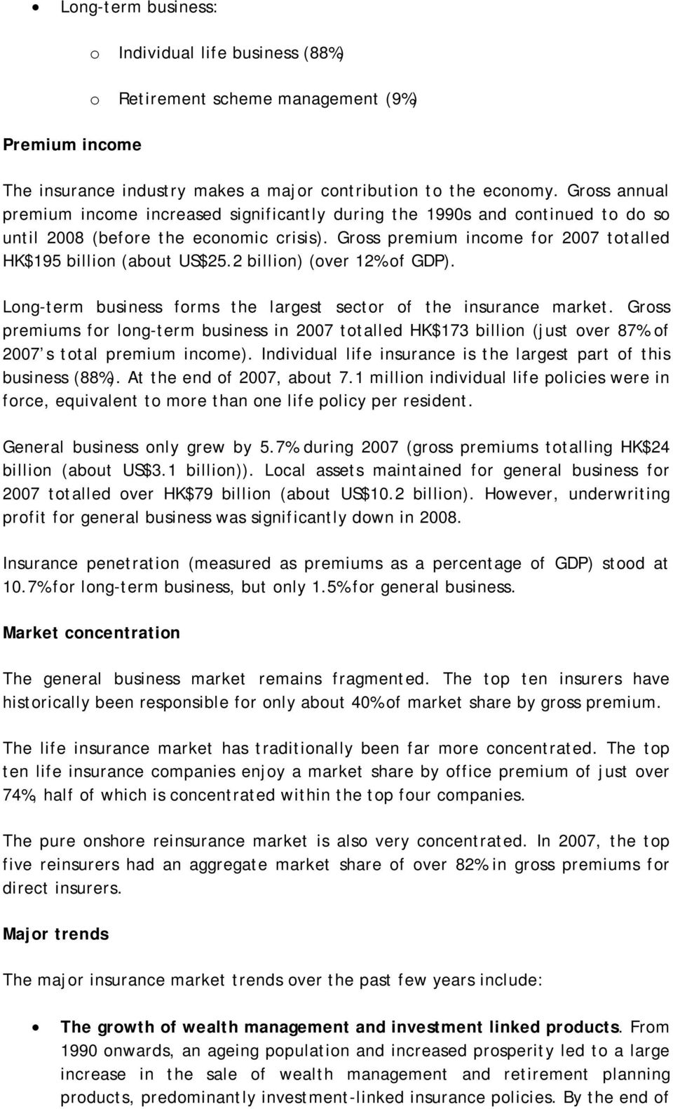 2 billin) (ver 12% f GDP). Lng-term business frms the largest sectr f the insurance market. Grss premiums fr lng-term business in 2007 ttalled HK$173 billin (just ver 87% f 2007 s ttal premium incme).