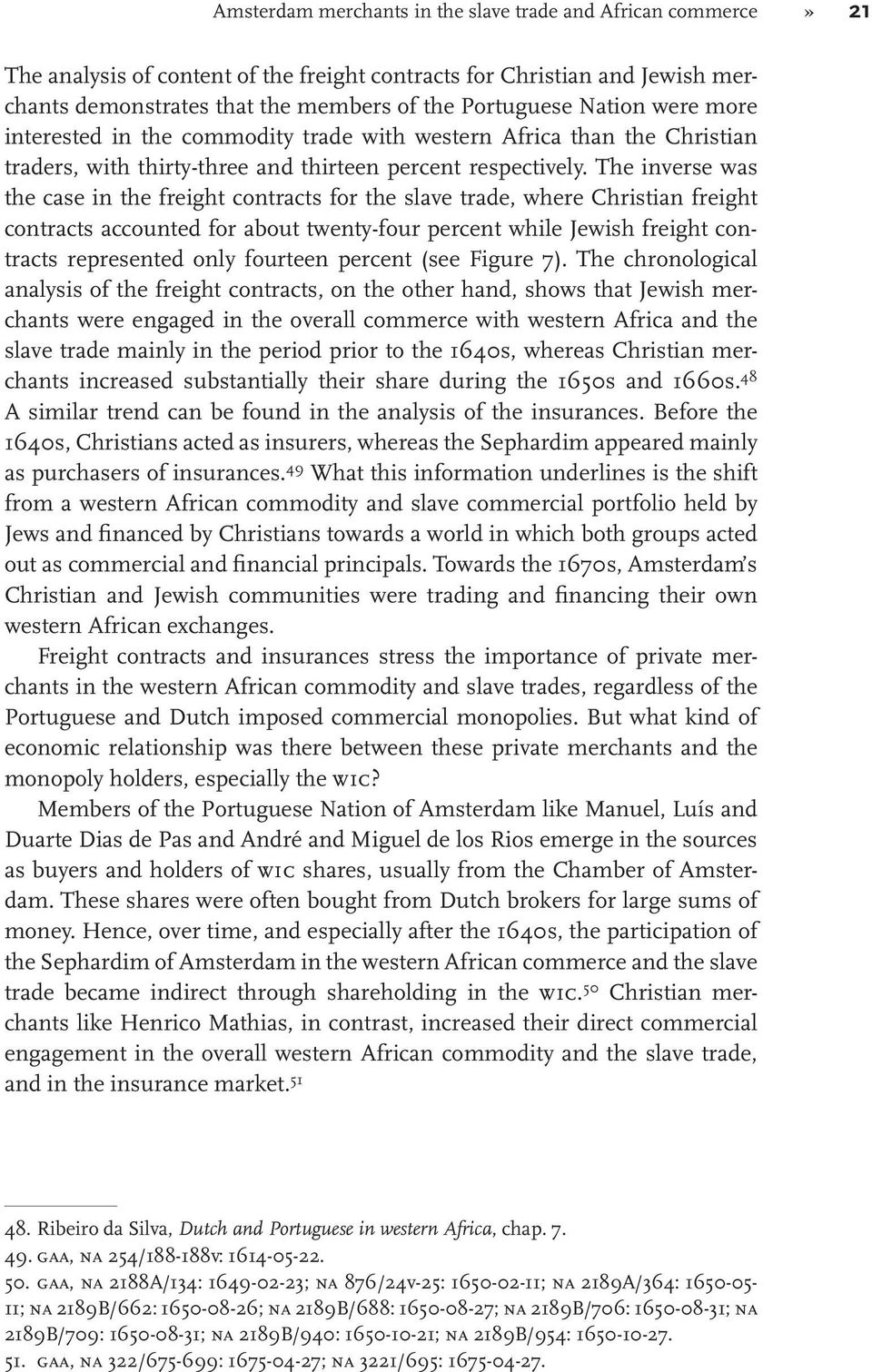 The inverse was the case in the freight contracts for the slave trade, where Christian freight contracts accounted for about twenty-four percent while Jewish freight contracts represented only