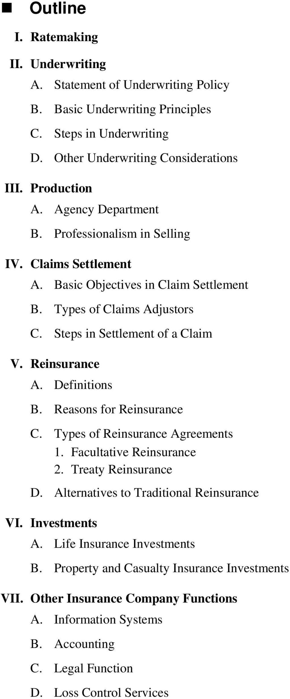 Definitions B. Reasons for Reinsurance C. Types of Reinsurance Agreements 1. Facultative Reinsurance 2. Treaty Reinsurance D. Alternatives to Traditional Reinsurance VI. Investments A.