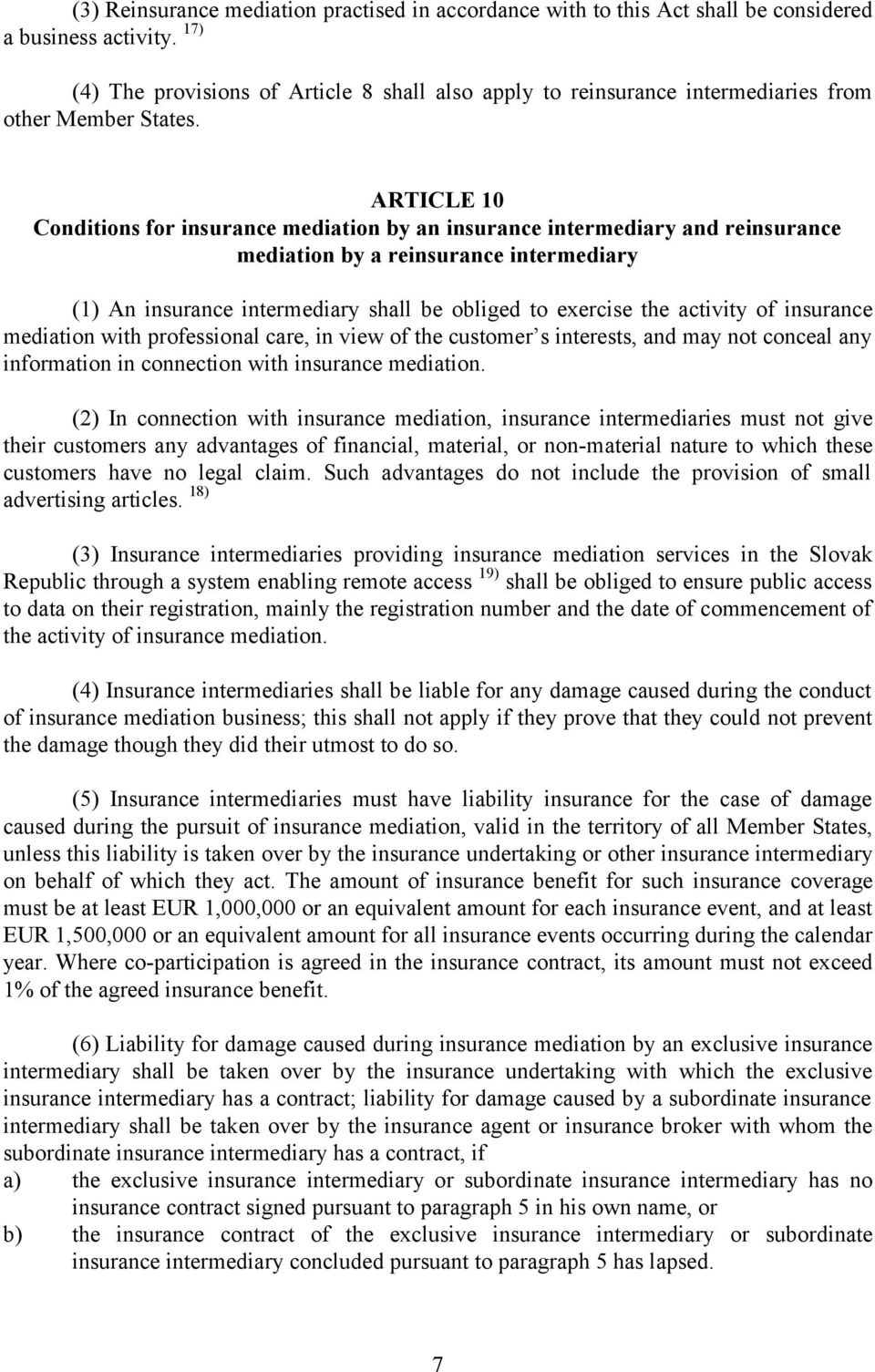 ARTICLE 10 Conditions for insurance mediation by an insurance intermediary and reinsurance mediation by a reinsurance intermediary (1) An insurance intermediary shall be obliged to exercise the