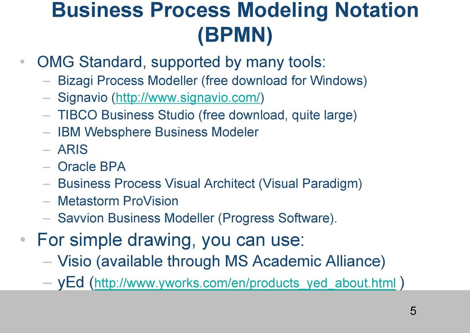 com/) TIBCO Business Studio (free download, quite large) IBM Websphere Business Modeler ARIS Oracle BPA Business Process Visual