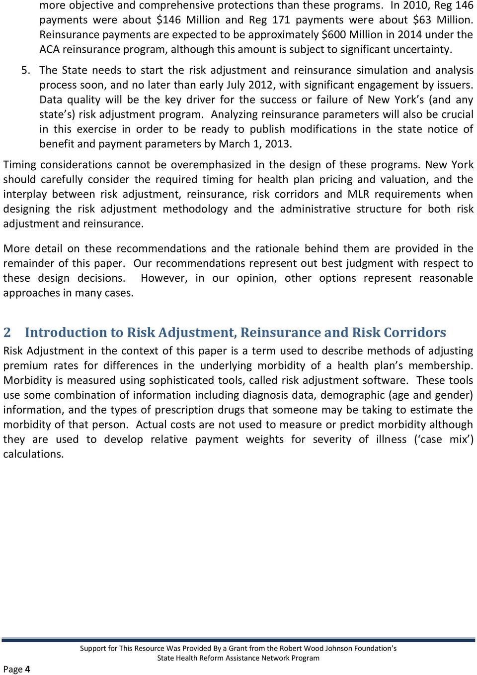 The State needs to start the risk adjustment and reinsurance simulation and analysis process soon, and no later than early July 2012, with significant engagement by issuers.