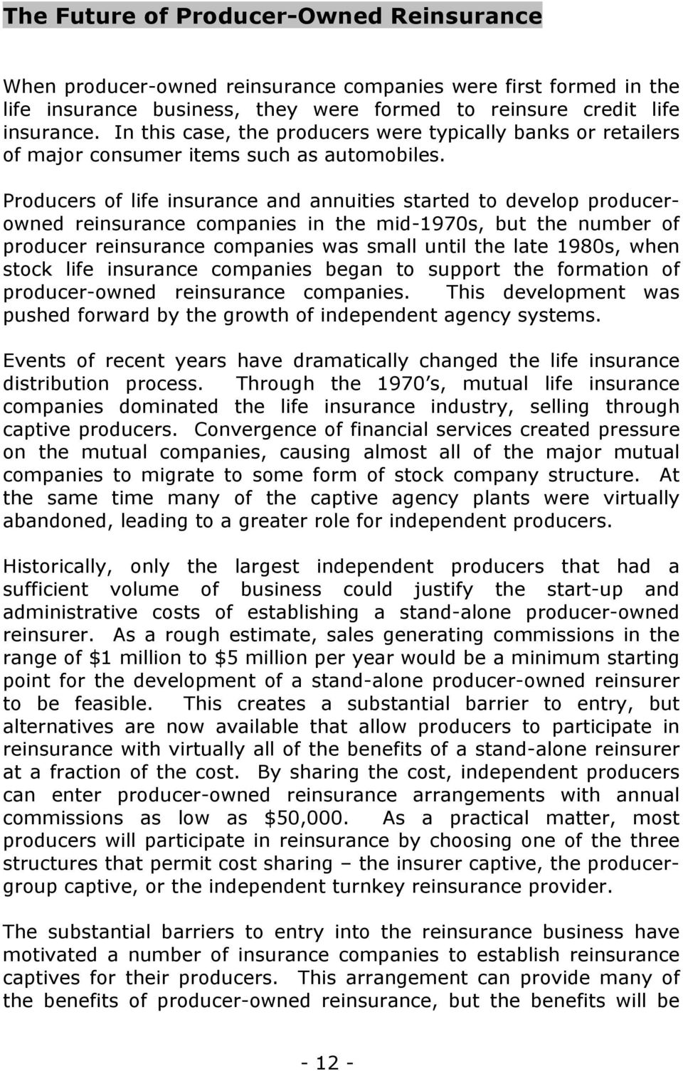 Producers of life insurance and annuities started to develop producerowned reinsurance companies in the mid-1970s, but the number of producer reinsurance companies was small until the late 1980s,