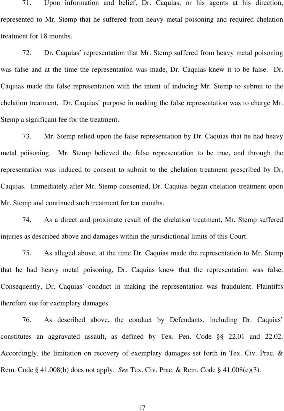 Caquias knew it to be false. Dr. Caquias made the false representation with the intent of inducing Mr. Stemp to submit to the chelation treatment. Dr. Caquias purpose in making the false representation was to charge Mr.
