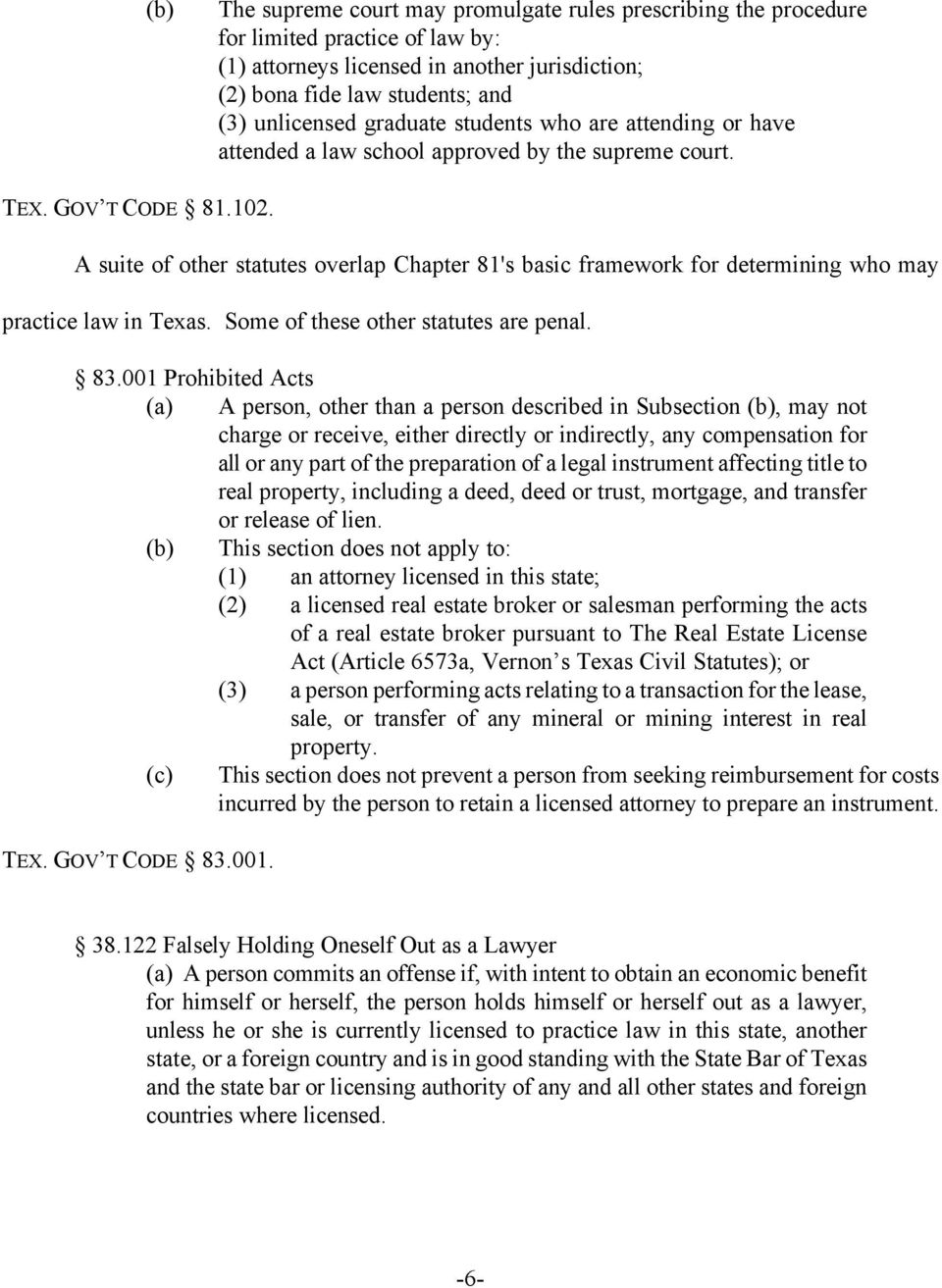 A suite of other statutes overlap Chapter 81's basic framework for determining who may practice law in Texas. Some of these other statutes are penal. 83.