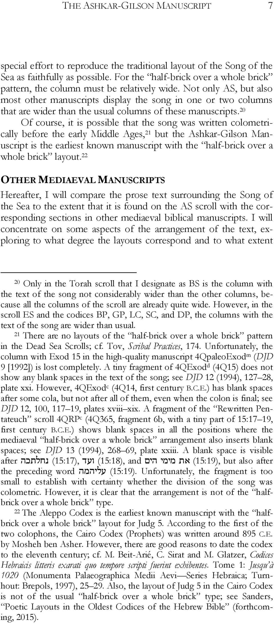 Not only AS, but also most other manuscripts display the song in one or two columns that are wider than the usual columns of these manuscripts.