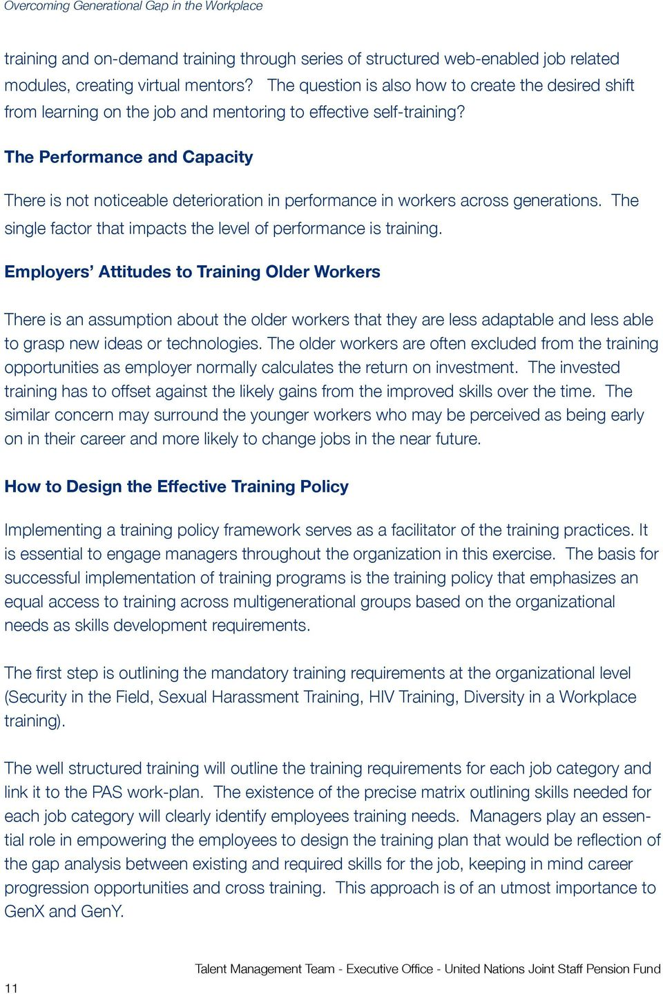 The Performance and Capacity There is not noticeable deterioration in performance in workers across generations. The single factor that impacts the level of performance is training.