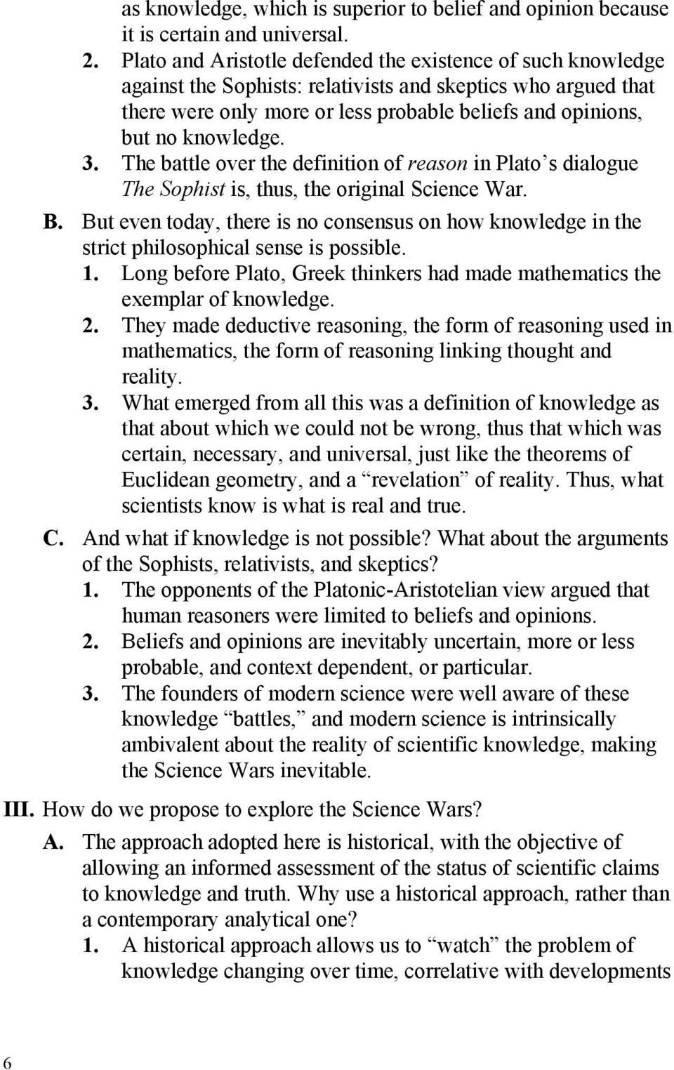 knowledge. 3. The battle over the definition of reason in Plato s dialogue The Sophist is, thus, the original Science War. B.