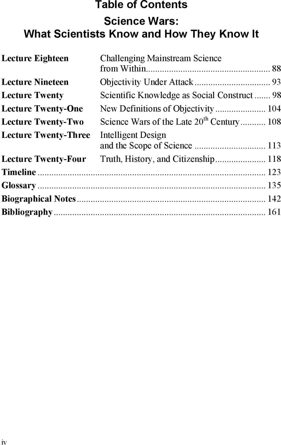 .. 98 Lecture Twenty-One New Definitions of Objectivity... 104 Lecture Twenty-Two Science Wars of the Late 20 th Century.