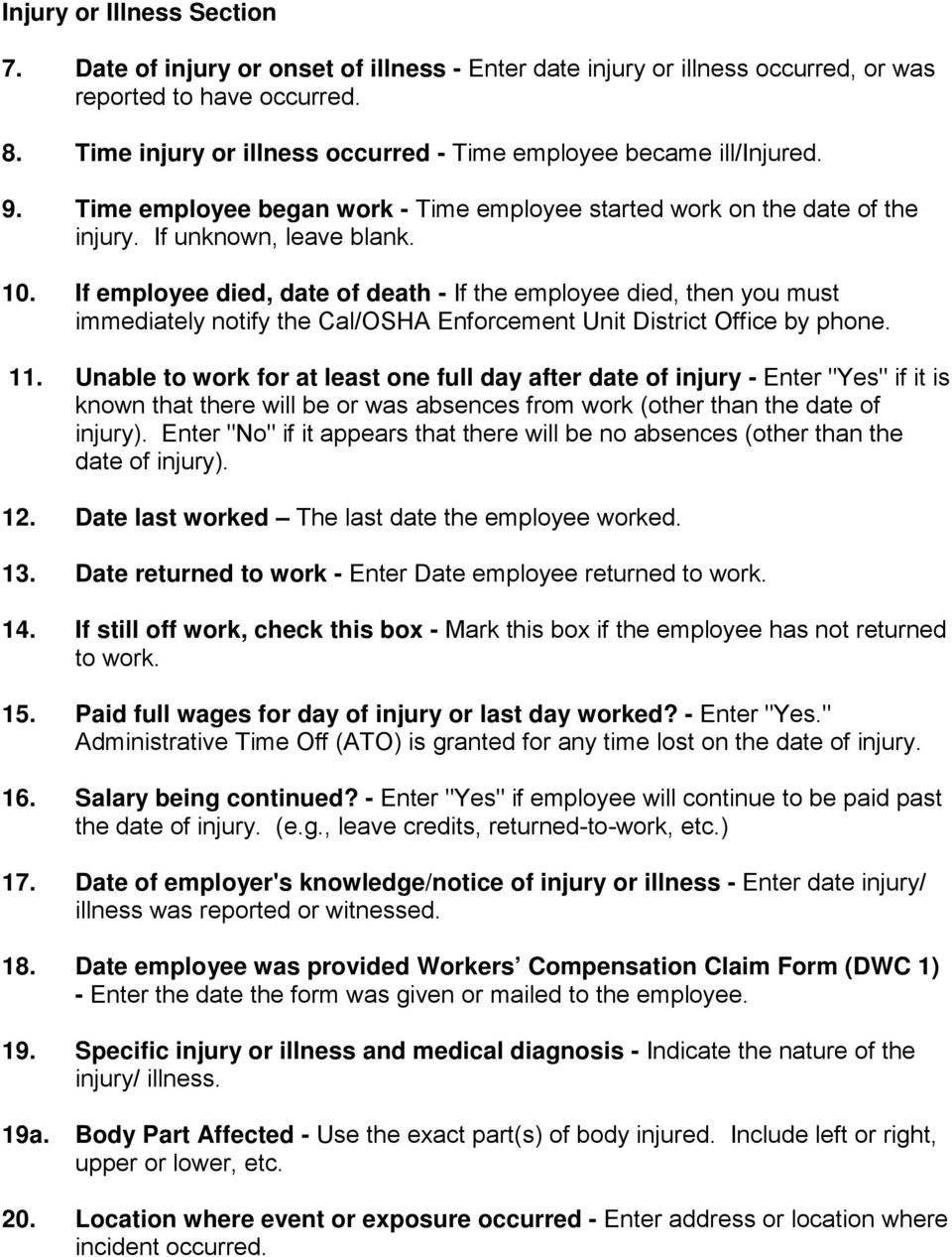 If employee died, date of death - If the employee died, then you must immediately notify the Cal/OSHA Enforcement Unit District Office by phone. 11.