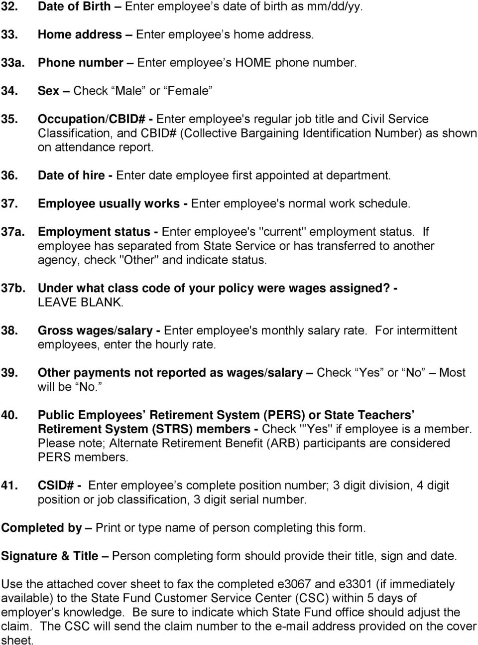 Date of hire - Enter date employee first appointed at department. 37. Employee usually works - Enter employee's normal work schedule. 37a.