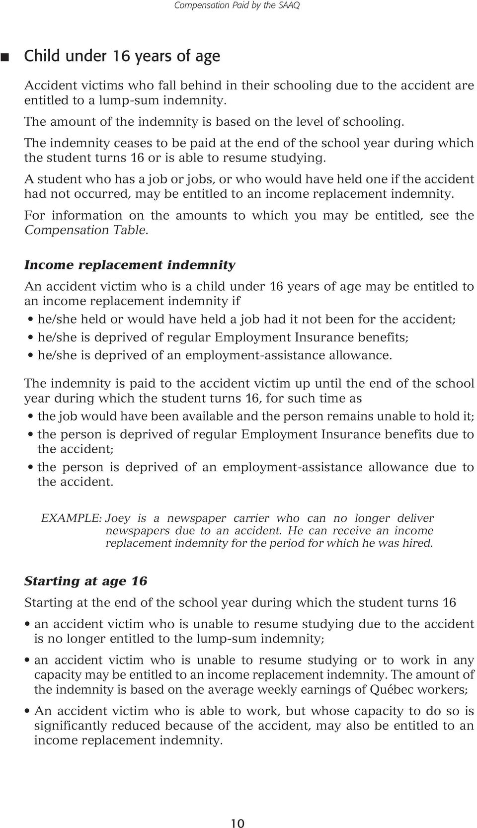 A student who has a job or jobs, or who would have held one if the accident had not occurred, may be entitled to an income replacement indemnity.